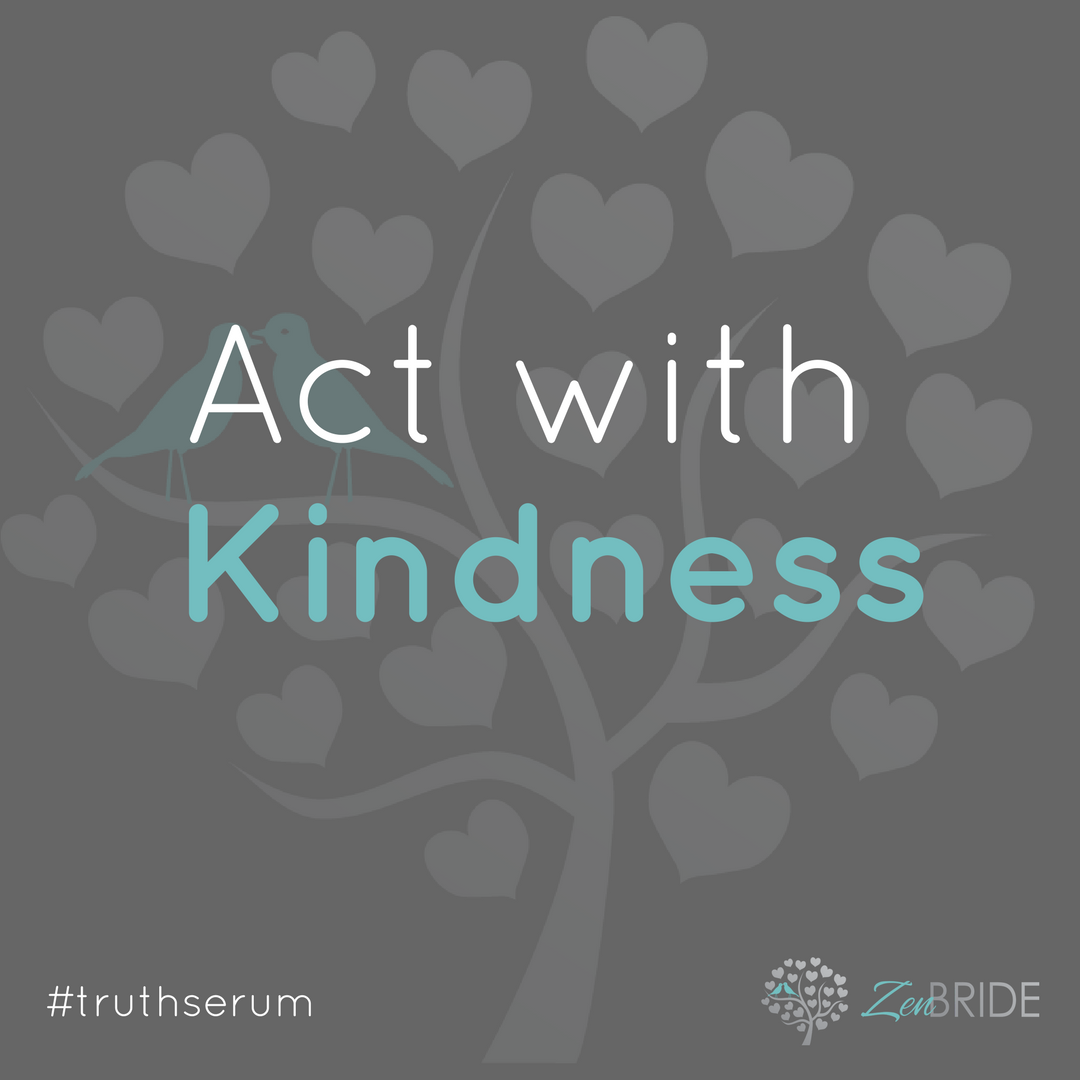 TRUTH SERUM: Act with kindness